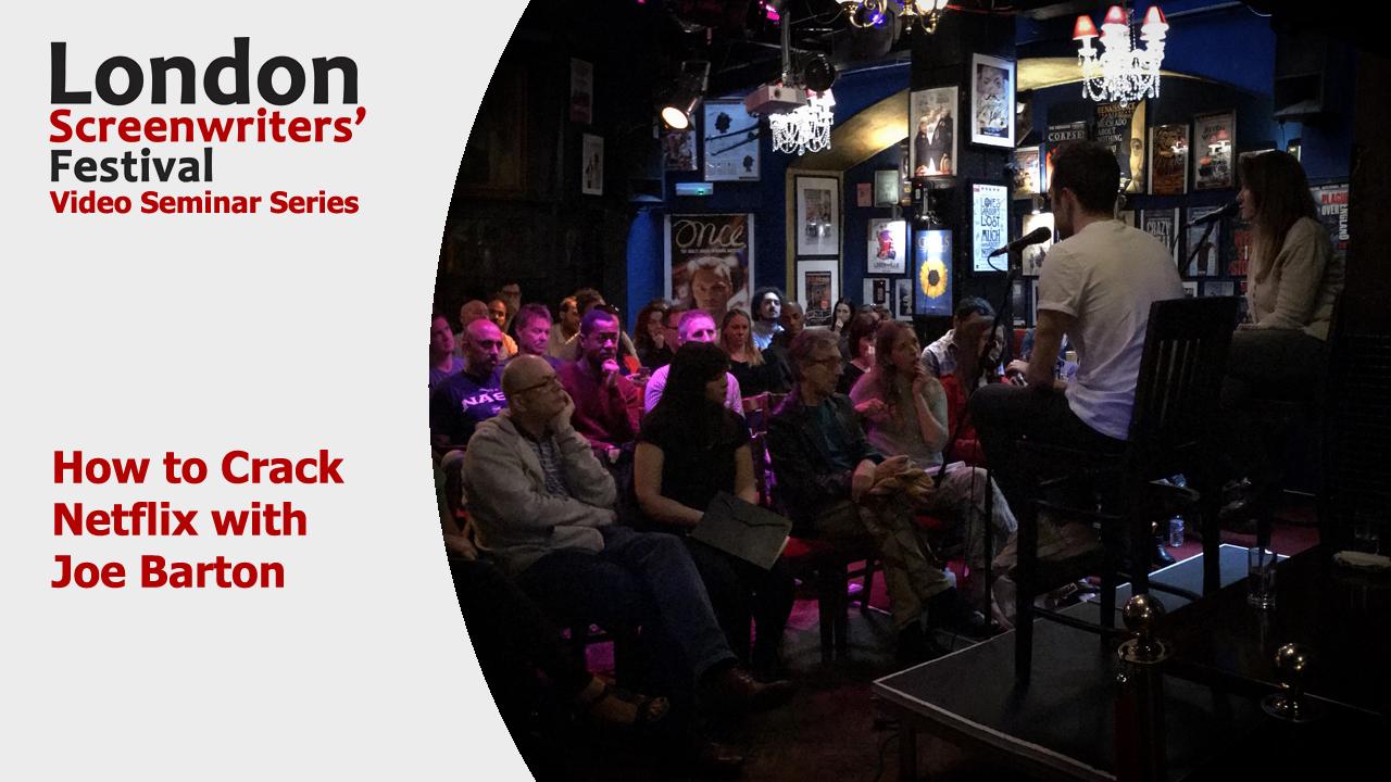 How to Crack Netflix Joe Barton | London Screenwriters' Festival